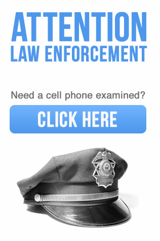 Attention Law Enforcement! Need a cell phone examined? Click Here